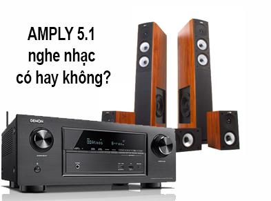 Amply 5.1 nghe nhạc có hay không